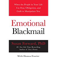 Emotional Blackmail: When the People in Your Life Use Fear…