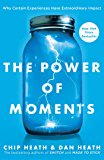 The Power of Moments: Why Certain Experiences Have Extraordi…
