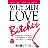 Why Men Love Bitches: From Doormat to Dreamgirl—A Woman's Gu…