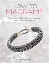 How to Macramé: The Essential Guide to Macramé Knots and Techniques (English Edition)