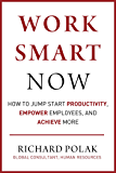 Work Smart Now: How to Jump Start Productivity, Empower Empl…