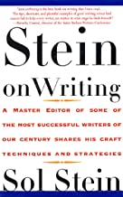 Stein On Writing: A Master Editor of Some of the Most Successful Writers of Our Century Shares His Craft Techniques and St...