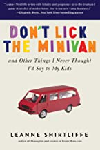 Don't Lick the Minivan: And Other Things I Never Thought I'd Say to My Kids (English Edition)