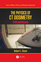 The Physics of CT Dosimetry: CTDI and Beyond (Series in Medical Physics and Biomedical Engineering) (English Edition)