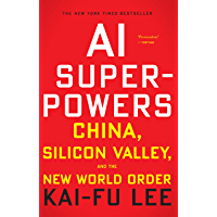 AI Superpowers: China, Silicon Valley, and the New World Ord…