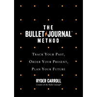 The Bullet Journal Method: Track Your Past, Order Your Prese…