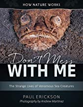 Don't Mess with Me: The Strange Lives of Venomous Sea Creatures (How Nature Works) (English Edition)