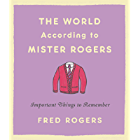 The World According to Mister Rogers: Important Things to Re…