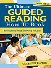 The Ultimate Guided Reading How-To Book: Building Literacy Through Small-Group Instruction (English Edition)