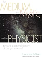 The Medium, the Mystic, and the Physicist: Toward a General Theory of the Paranormal (English Edition)