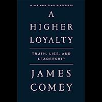 A Higher Loyalty: Truth, Lies, and Leadership (English Editi…