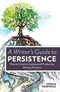 A Writer's Guide To Persistence: How to Create a Lasting and Productive Writing Practice (English Edition)