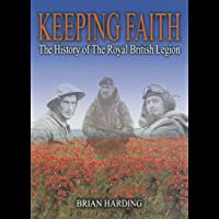 Keeping Faith: The History of The Royal British Legion (Engl…
