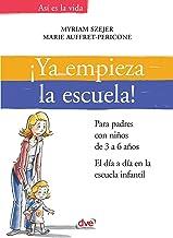 ¡Ya empieza la escuela!. Para padres con niños de 3 a 6 años. El día a día en la escuela infantil (Spanish Edition)