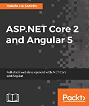 ASP.NET Core 2 and Angular 5: Full-Stack Web Development with .NET Core and Angular (English Edition)