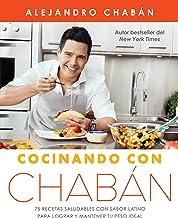 Cocinando con Chabán: 75 recetas saludables con sabor latino para lograr y mantener tu peso ideal (Atria Espanol) (Spanish...