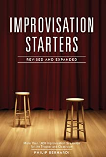 Improvisation Starters Revised and Expanded Edition: More Than 1,000 Improvisation Scenarios for the Theater and Classroom...