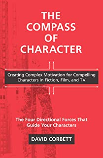 The Compass of Character: Creating Complex Motivation for Compelling Characters in Fiction, Film, and TV (English Edition)