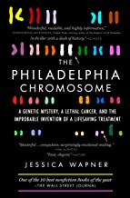 The Philadelphia Chromosome: A Genetic Mystery, a Lethal Cancer, and the Improbable Invention of a Life-Saving Treatment (...