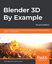 Blender 3D By Example: A project-based guide to learning the latest Blender 3D, EEVEE rendering engine, and Grease Pencil,...