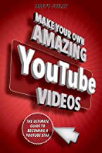 Make Your Own Amazing YouTube Videos: Learn How to Film, Edit, and Upload Quality Videos to YouTube (English Edition)