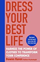 Dress Your Best Life: Harness the Power of Clothes To Transform Your Confidence (English Edition)