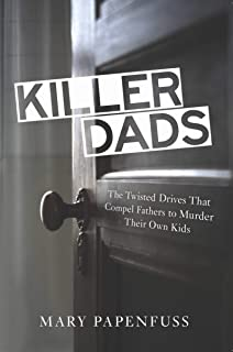 Killer Dads: The Twisted Drives that Compel Fathers to Murder Their Own Kids (English Edition)