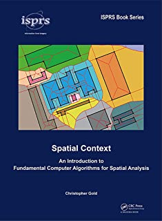 Spatial Context: An Introduction to Fundamental Computer Algorithms for Spatial Analysis (ISPRS Book Series 12) (English E...