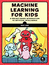 Machine Learning for Kids: A Project-Based Introduction to Artificial Intelligence (English Edition)