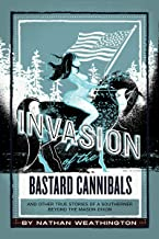 Invasion of the Bastard Cannibals: And Other True Stories from a Southerner Beyond the Mason-Dixon (Where the Hell Were Yo...