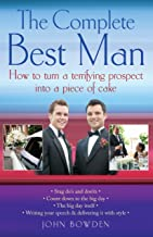 The Complete Best Man: How to Turn a Terrifying Prospect into a Piece of Cake (English Edition)
