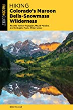 Hiking Colorado's Maroon Bells-Snowmass Wilderness: Plus the Hunter-Fryingpan, Mount Massive, and Collegiate Peaks Wildern...
