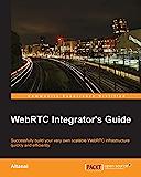 WebRTC Integrator's Guide (English Edition)
