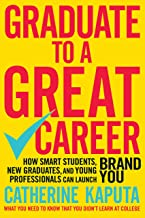 Graduate to a Great Career: How Smart Students, New Graduates and Young Professionals can Launch BRAND YOU (English Edition)