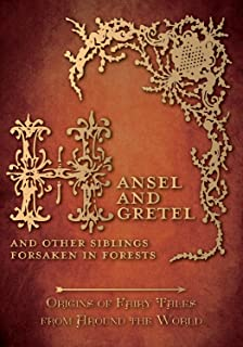 Hansel and Gretel - And Other Siblings Forsaken in Forests (Origins of Fairy Tales from Around the World): Origins of Fair...