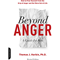 Beyond Anger: A Guide for Men: How to Free Yourself from the…