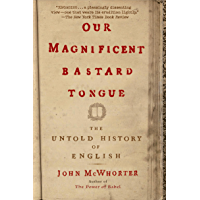 Our Magnificent Bastard Tongue: The Untold History of Englis…