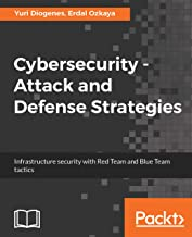 Cybersecurity ??? Attack and Defense Strategies: Infrastructure security with Red Team and Blue Team tactics (English Edit...