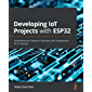 Developing IoT Projects with ESP32: Automate your home or bu…