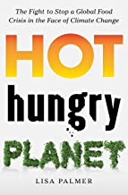 Hot, Hungry Planet: The Fight to Stop a Global Food Crisis in the Face of Climate Change (English Edition)