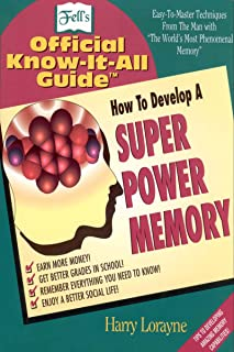 How to Develop a Super Power Memory: Your Absolute, Quintessential, All You Wanted to Know Complete Guide (Fell's Official...