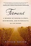 Ferment: A Memoir of Mental Illness, Redemption, and Winemak…