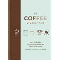 The Coffee Dictionary: An A-Z of coffee, from growing & roas…