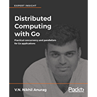 Distributed Computing with Go: Practical concurrency and par…
