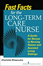 Fast Facts for the Long-Term Care Nurse: What Nursing Home and Assisted Living Nurses Need to Know in a Nutshell (English ...