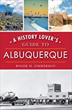 A History Lover's Guide to Albuquerque (History & Guide) (English Edition)