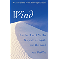 Wind: How the Flow of Air Has Shaped Life, Myth, and the Lan…