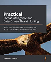 Practical Threat Intelligence and Data-Driven Threat Hunting: A hands-on guide to threat hunting with the ATT&CK™ Framewor...