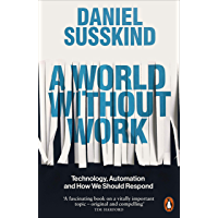 A World Without Work: Technology, Automation and How We Shou…