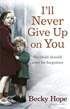 I'll Never Give Up on You: No child should ever be forgotten (English Edition)